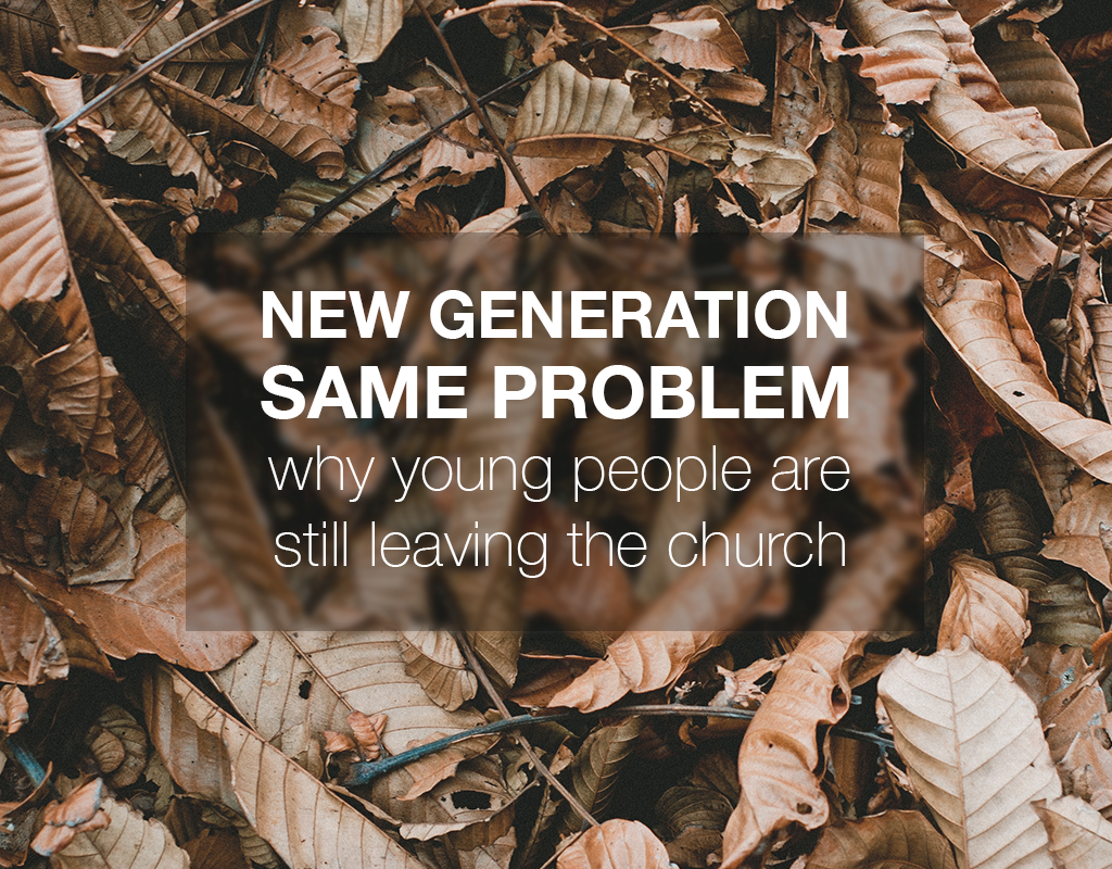 New Generation, Same Problem: Why Young People are Still Leaving the Church