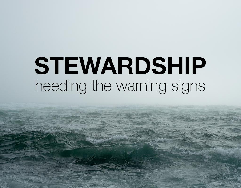 Stewardship: Heeding the Warning Sings