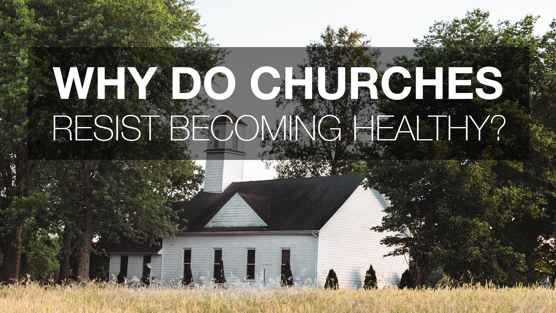 Why Do Churches Resist Becoming Healthy? Why Change is Important.