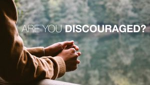 Are You Discouraged