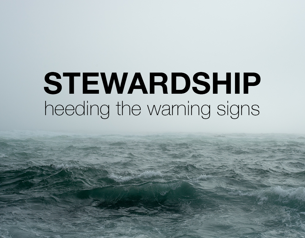 Stewardship: Heeding the Warning Sings